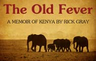 The Old Fever, a Memoir of Kenya by Rick Gray